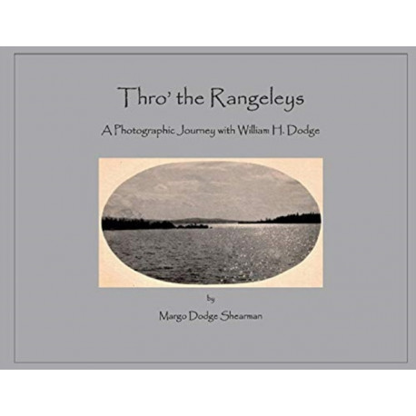 Thro' the Rangeleys: A Photographic Journey with William H. Dodge