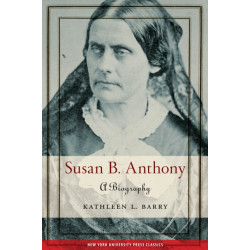 Susan B. Anthony: A Biography