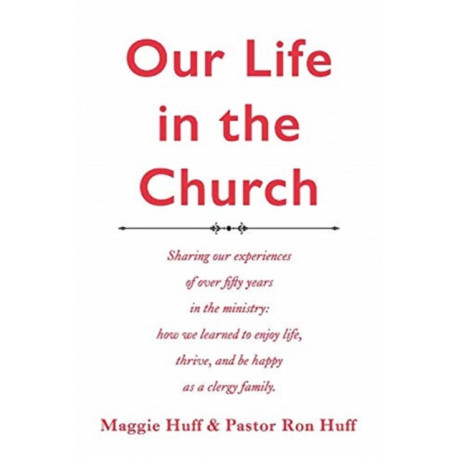 Our Life in the Church: A description of over fifty years in the ministry where we learned to enjoy