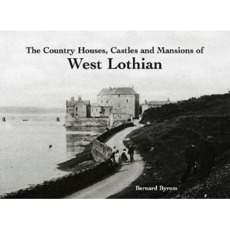The Country Houses, Castles and Mansions of West Lothian