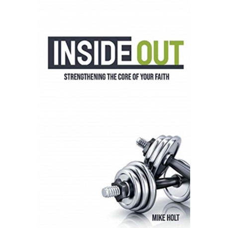Inside Out: Strengthening The Core Of Your Faith