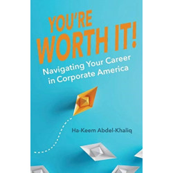 You're Worth It!: Navigating Your Career in Corporate America