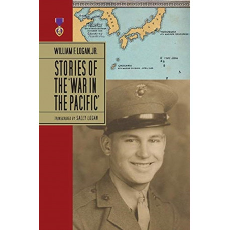 William F. Logan, Jr.- Stories Of The War In The Pacific- HC