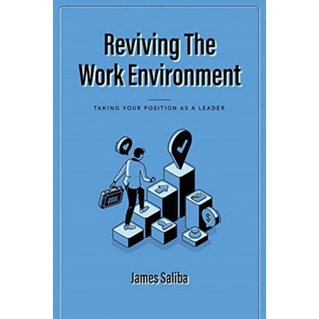 Reviving the Work Environment: Taking Your Position as a Leader