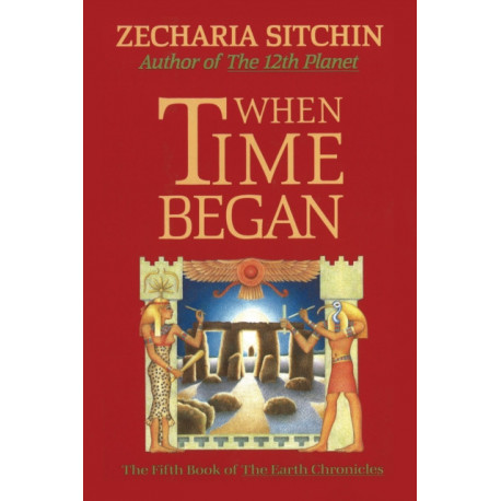 When Time Began: The Fifth Book of the  Earth Chronicles