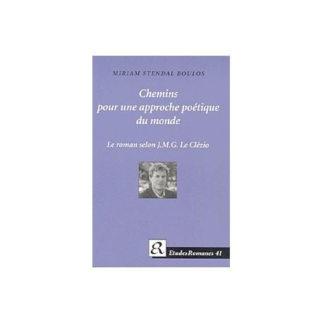 Chemins pour une approche poétique du monde: Le roman selon J.M.G. le Clézio