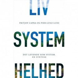 LIV. SYSTEM. HELHED: Det levende som system. En syntese