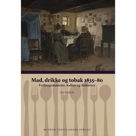 Mad, drikke og tobak 1835-80: forbrugsmønstre, kultur og diskurser