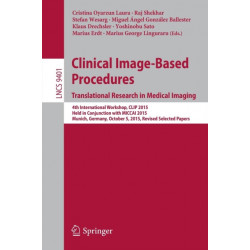 Clinical Image-Based Procedures. Translational Research in Medical Imaging: 4th International Workshop, CLIP 2015, Held in Conjunction with MICCAI 2015, Munich, Germany, October 5, 2015. Revised Selected Papers