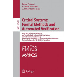 Critical Systems: Formal Methods and Automated Verification: Joint 22nd International Workshop on Formal Methods for Industrial Critical Systems and 17th International Workshop on Automated Verification of Critical Systems, FMICS-AVoCS 2017, Turin, Italy,