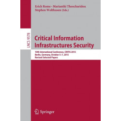 Critical Information Infrastructures Security: 10th International Conference, CRITIS 2015, Berlin, Germany, October  5-7, 2015, Revised Selected Papers