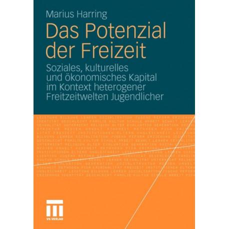 Das Potenzial Der Freizeit: Soziales, Kulturelles Und OEkonomisches Kapital Im Kontext Heterogener Freitzeitwelten Jugendlicher