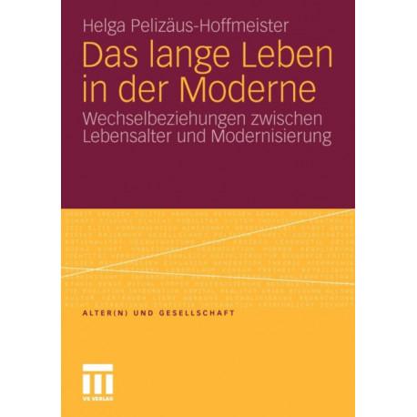 Das Lange Leben in Der Moderne: Wechselbeziehungen Zwischen Lebensalter Und Modernisierung