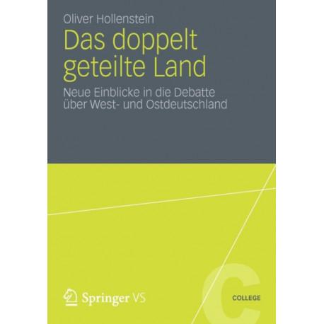 Das Doppelt Geteilte Land: Neue Einblicke in Die Debatte UEber West- Und Ostdeutschland