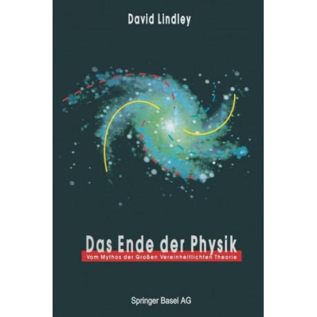 Das Ende der Physik: Vom Mythos der Grossen Vereinheitlichten Theorie