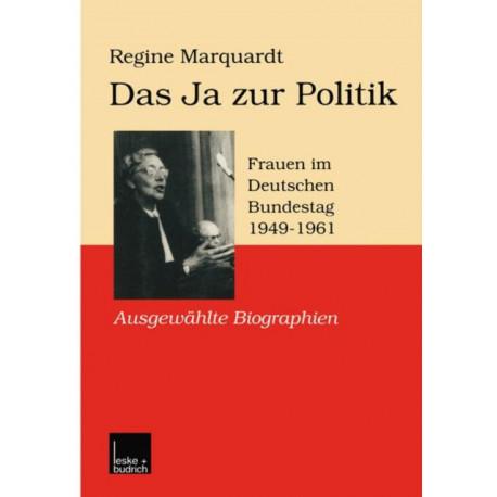 Das Ja Zur Politik: Frauen Im Deutschen Bundestag (1949-1961) Ausgewahlte Biographien
