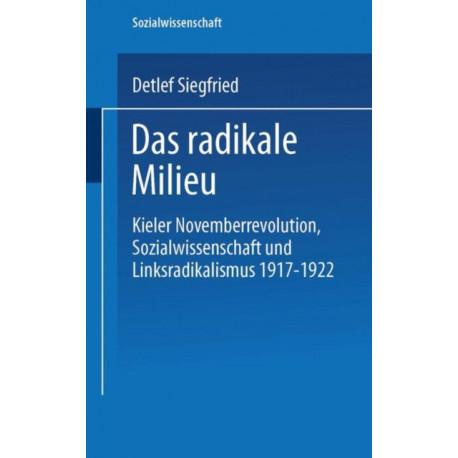 Das Radikale Milieu: Kieler Novemberrevolution, Sozialwissenschaft Und Linksradikalismus 1917 - 1922