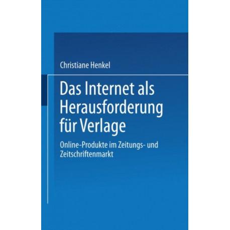 Das Internet als Herausforderung fur Verlage: Online-Produkte im Zeitungs- und Zeitschriftenmarkt