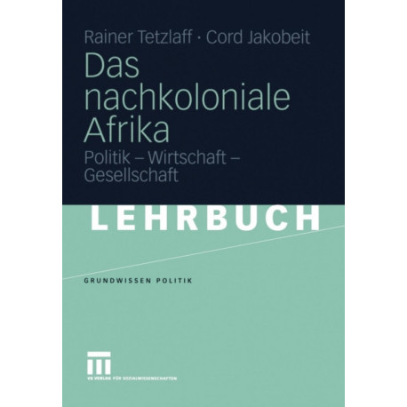 Das Nachkoloniale Afrika: Politik - Wirtschaft - Gesellschaft