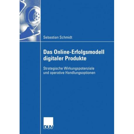 Das Online-Erfolgsmodell Digitaler Produkte: Strategische Wirkungspotenziale Und Operative Handlungsoptionen