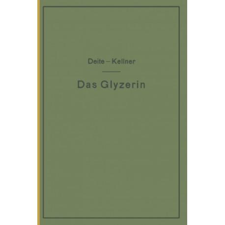 Das Glyzerin: Gewinnung, Veredelung, Untersuchung Und Verwendung Sowie Die Glyzerinersatzmittel