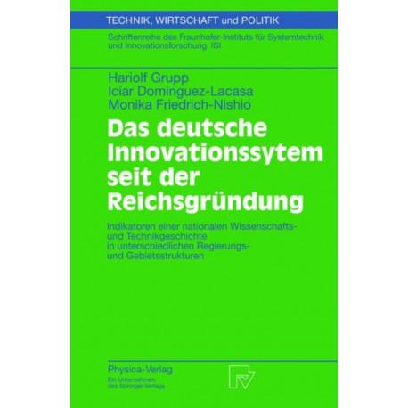 Das Deutsche Innovationssystem seit der Reichsgreundung: Indikatoren Einer Nationalen Wissenschafts- und Technikgeschichte in Unterschiedlichen Regierungs- und Gebietsstrukturen