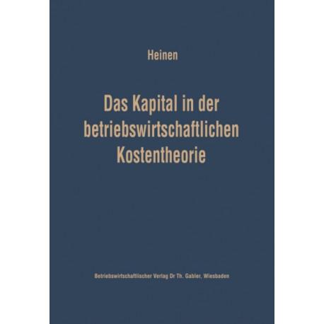 Das Kapital in Der Betriebswirtschaftlichen Kostentheorie: Moeglichkeiten Und Grenzen Einer Produktions- Und Kostentheoretischen Analyse Des Kapitalverbrauchs