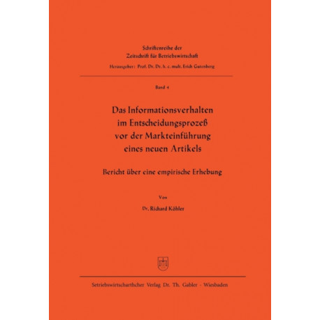 Das Informationsverhalten Im Entscheidungsprozess VOR Der Markteinfuhrung Eines Neuen Artikels: Bericht UEber Eine Empirische Erhebung