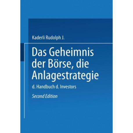 Das Geheimnis Der Boerse: Die Anlagestrategie: Das Handbuch Des Investors