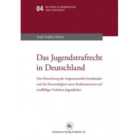 Das Jugendstrafrecht in Deutschland: Eine Betrachtung der Angemessenheit bestehender und der Notwendigkeit neuer Reaktionsweise auf straffalliges Verhalten Jugendlicher