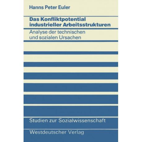 Das Konfliktpotential Industrieller Arbeitsstrukturen: Analyse Der Technischen Und Sozialen Ursachen