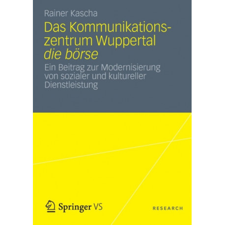 Das Kommunikationszentrum Wuppertal Die Boerse: Ein Beitrag Zur Modernisierung Von Sozialer Und Kultureller Dienstleistung