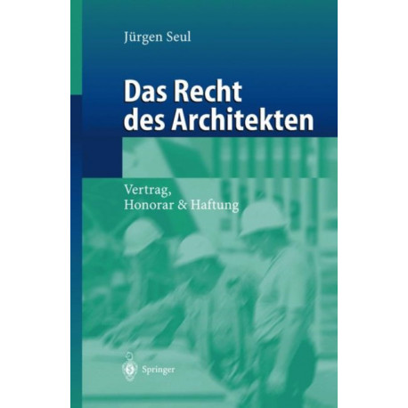 Das Recht Des Architekten: Vertrag, Honorar & Haftung