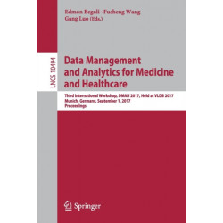 Data Management and Analytics for Medicine and Healthcare: Third International Workshop, DMAH 2017, Held at VLDB 2017, Munich, Germany, September 1, 2017, Proceedings