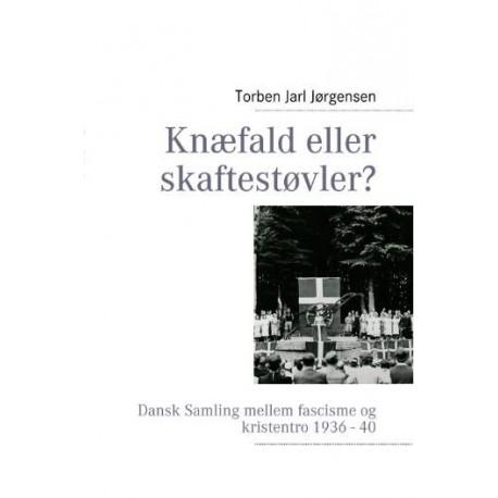 Knæfald eller skaftestøvler: Dansk Samling mellem fascisme og kristentro 1936-40