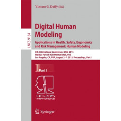 Digital Human Modeling: Applications in Health, Safety, Ergonomics and Risk Management: Human Modeling: 6th International Conference, DHM 2015, Held as Part of HCI International 2015, Los Angeles, CA, USA, August 2-7, 2015, Proceedings, Part I
