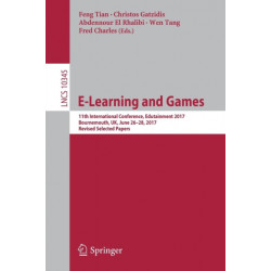 E-Learning and Games: 11th International Conference, Edutainment 2017, Bournemouth, UK, June 26-28, 2017, Revised Selected Papers