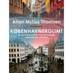 Københavnerglimt. En kalejdoskopisk odyssé gennem Københavns historie