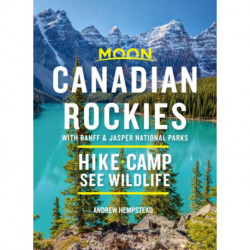 Moon Canadian Rockies: With Banff & Jasper National Parks (Tenth Edition): Hike, Camp, See Wildlife