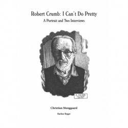 Robert Crumb: I Can't Do Pretty: A Portrait and Two Interviews