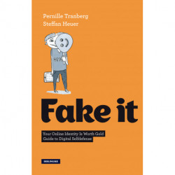 Fake It (English Version): Your Online Identity Is Worth Gold. Guide to Digital Selfdefense