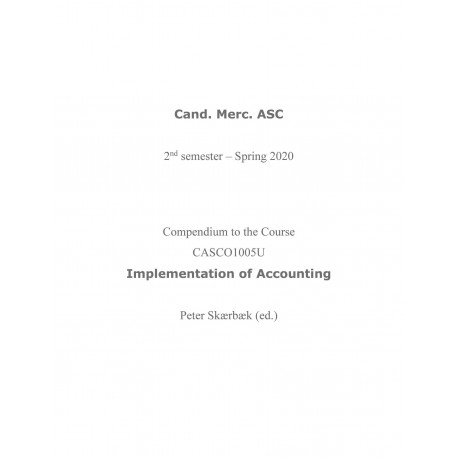 Compendium to the Course CASC01005U Implementation of Accounting: Cand. Merc. ASC 2nd semester- Spring 2020
