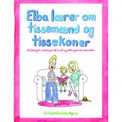 Elba lærer om tissemænd og tissekoner.: Et bidrag til udviklingen af sunde og velfungerende mennesker.