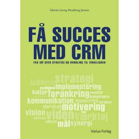Få succes med CRM: - fra ide over strategi og handling til virkelighed