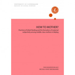 HOW TO MOTHER?: Practices of infant feeding and the formation of maternal subjectivity among middle-class mothers in Beijing