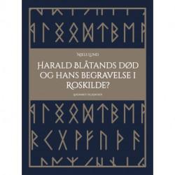 Harald Blåtands død og hans begravelse i Roskilde?