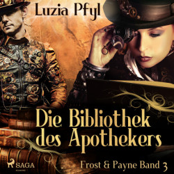 Frost & Payne - Band 3: Die Bibliothek des Apothekers (Steampunk)
