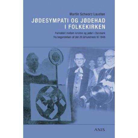 Jødesympati og jødehad i folkekirken: forholdet mellem kristne og jøder i Danmark fra begyndelsen af det 20. århundrede til 1948