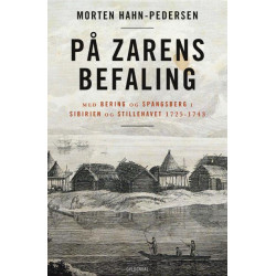 På zarens befaling: Med Bering og Spangsberg i Sibirien og Stillehavet 1725-1743