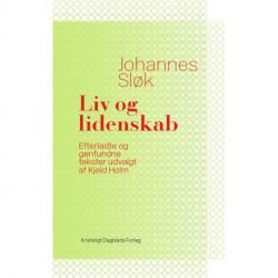 Liv og lidenskab: Efterladte og genfundne tekster udvalgt af Kjeld Holm